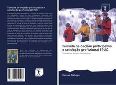 Portada del libro de Tomada de decisão participativa e satisfação profissional EPUC