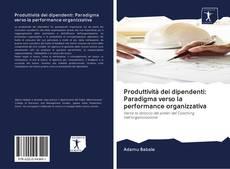 Bookcover of Produttività dei dipendenti: Paradigma verso la performance organizzativa