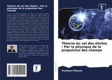 Couverture de Théorie du vol des étoiles : Par la physique de la propulsion des champs
