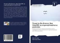 Bookcover of Threat to Rio Branco, Boa Vista/RR, by organophosphorus pesticides