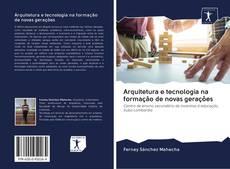 Arquitetura e tecnologia na formação de novas gerações kitap kapağı