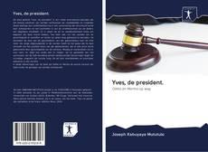 Couverture de Yves, de president.