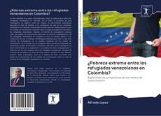 Portada del libro de ¿Pobreza extrema entre los refugiados venezolanos en Colombia?