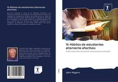 Bookcover of 16 Hábitos de estudiantes altamente efectivos
