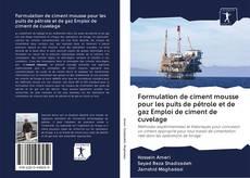 Bookcover of Formulation de ciment mousse pour les puits de pétrole et de gaz Emploi de ciment de cuvelage