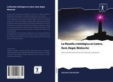 Portada del libro de La filosofía cristológica en Lutero, Kant, Hegel, Nietzsche