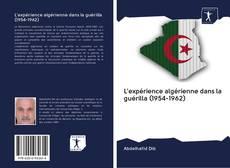 Bookcover of L'expérience algérienne dans la guérilla (1954-1962)