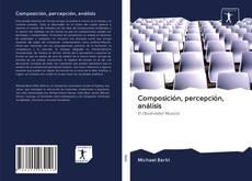 Portada del libro de Composición, percepción, análisis