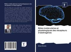 Bookcover of Rôles moléculaires et physiologiques des récepteurs d'oestrogènes