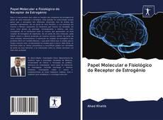 Bookcover of Papel Molecular e Fisiológico do Receptor de Estrogénio