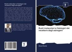 Bookcover of Ruoli molecolari e fisiologici del recettore degli estrogeni