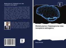 Bookcover of Molekularne i fizjologiczne role receptora estrogenu