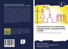 Copertina di Enancjomeryczne rozdzielanie Valgancicloviru metodami HPLC i LC/MS