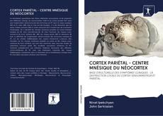 Buchcover von CORTEX PARIÉTAL - CENTRE MNÉSIQUE DU NÉOCORTEX