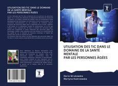 Bookcover of UTILISATION DES TIC DANS LE DOMAINE DE LA SANTÉ MENTALE PAR LES PERSONNES ÂGÉES