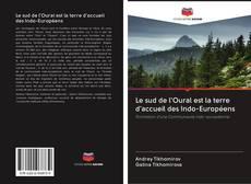 Bookcover of Le sud de l'Oural est la terre d'accueil des Indo-Européens