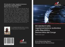 Copertina di Gli standard nella regolamentazione audiovisiva nella Repubblica Democratica del Congo