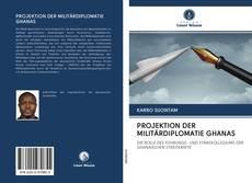 Buchcover von PROJEKTION DER MILITÄRDIPLOMATIE GHANAS