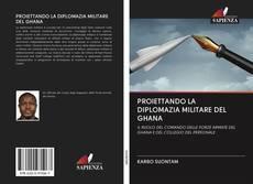 Copertina di PROIETTANDO LA DIPLOMAZIA MILITARE DEL GHANA