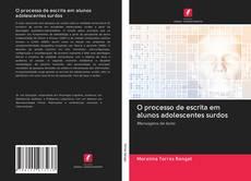 Bookcover of O processo de escrita em alunos adolescentes surdos