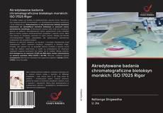 Bookcover of Akredytowane badania chromatograficzne biotoksyn morskich: ISO 17025 Rigor