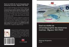 Bookcover of Essai accrédité de chromatographie des biotoxines marines : Rigueur ISO 17025