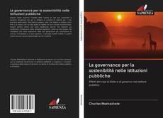 Copertina di La governance per la sostenibilità nelle istituzioni pubbliche