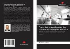 Bookcover of Control of physical properties of materials using piezoelectrics