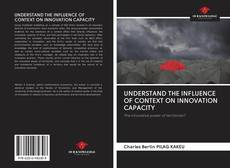 Bookcover of UNDERSTAND THE INFLUENCE OF CONTEXT ON INNOVATION CAPACITY