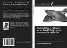 Обложка Estudios sobre el código de barras de ADN de los peces ornamentales de Manipur