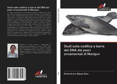 Studi sulla codifica a barre del DNA dei pesci ornamentali di Manipur kitap kapağı