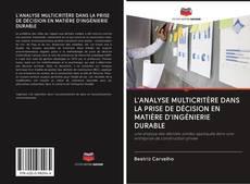 L'ANALYSE MULTICRITÈRE DANS LA PRISE DE DÉCISION EN MATIÈRE D'INGÉNIERIE DURABLE kitap kapağı