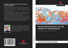 Bookcover of FROM EPISTEMOLOGY TO THE THEORY OF KNOWLEDGE