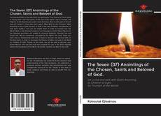 Couverture de The Seven (07) Anointings of the Chosen, Saints and Beloved of God.