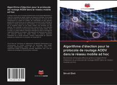 Bookcover of Algorithme d'élection pour le protocole de routage AODV dans le réseau mobile ad hoc