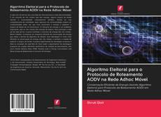 Bookcover of Algoritmo Eleitoral para o Protocolo de Roteamento AODV na Rede Adhoc Móvel