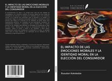 Portada del libro de EL IMPACTO DE LAS EMOCIONES MORALES Y LA IDENTIDAD MORAL EN LA ELECCIÓN DEL CONSUMIDOR