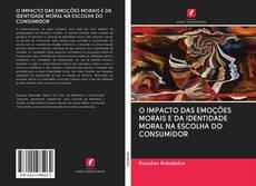 Bookcover of O IMPACTO DAS EMOÇÕES MORAIS E DA IDENTIDADE MORAL NA ESCOLHA DO CONSUMIDOR