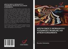 Bookcover of WPŁYW EMOCJI MORALNYCH I TOŻSAMOŚCI MORALNEJ NA WYBÓR KONSUMENTA