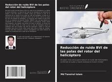 Portada del libro de Reducción de ruido BVI de las palas del rotor del helicóptero