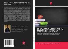 Capa do livro de EDUCAÇÃO DA MORFOSE EM TEMPOS DE LIBERDADE