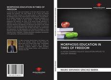 Bookcover of MORPHOSIS EDUCATION IN TIMES OF FREEDOM