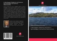 Couverture de A Abordagem Sistémica do Ensino e Aprendizagem da Química Heterocíclica