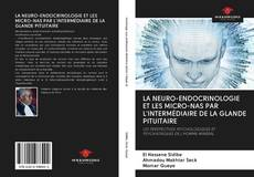 Bookcover of LA NEURO-ENDOCRINOLOGIE ET LES MICRO-NAS PAR L'INTERMÉDIAIRE DE LA GLANDE PITUITAIRE
