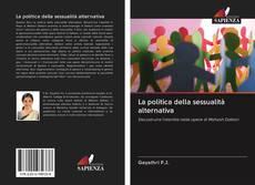 Copertina di La politica della sessualità alternativa