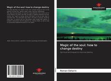 Bookcover of Magic of the soul: how to change destiny