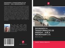 Capa do livro de ENSINANDO A TRANSFORMAÇÃO DE ENERGIA - SOB A ABORDAGEM CTS