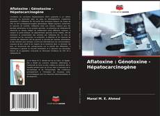 Couverture de Aflatoxine : Génotoxine - Hépatocarcinogène