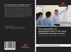 Bookcover of The organization of pedagogical work in the early childhood education school: