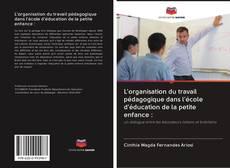 Bookcover of L'organisation du travail pédagogique dans l'école d'éducation de la petite enfance :